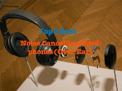 Top 8 Best Noise Cancelling Headphones